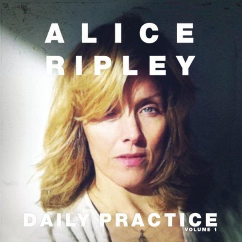 Alice Ripley -- Daily Practice Volume 1