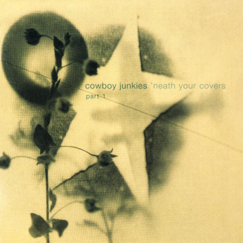 Cowboy Junkies -- 'Neath Your Covers, Part 1