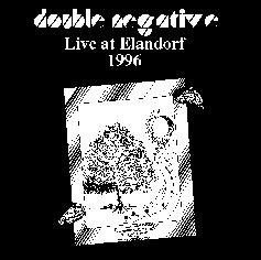 Double Negative -- Live at Elandorf 1996