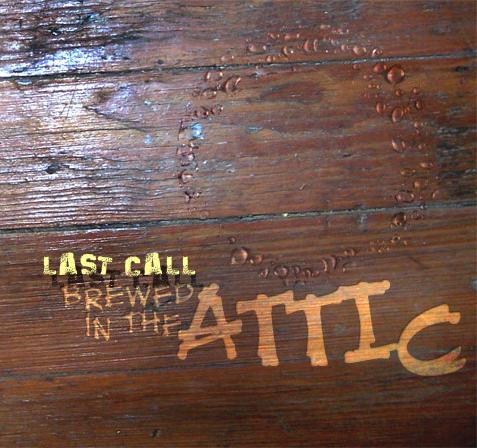 Last Call -- Brewed In The Attic