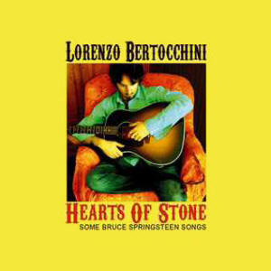 Lorenzo Bertocchini -- Hearts Of Stone: Some Bruce Springsteen Songs