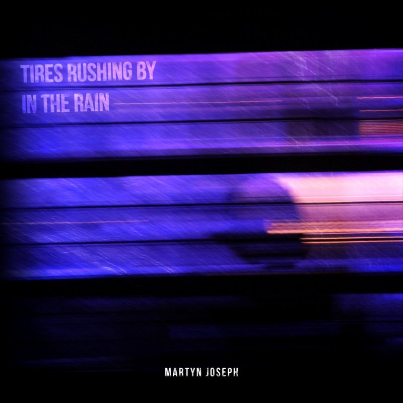 Martyn Joseph -- Tires Rushing By In The Rain