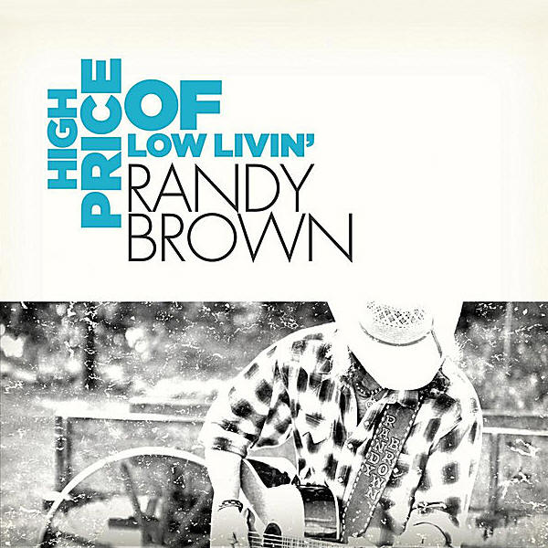 Randy Brown -- High Price Of Low Livin'