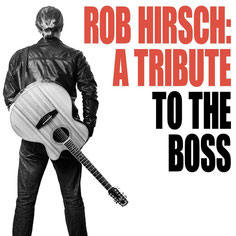 Rob Hirsch -- A Tribute To The Boss
