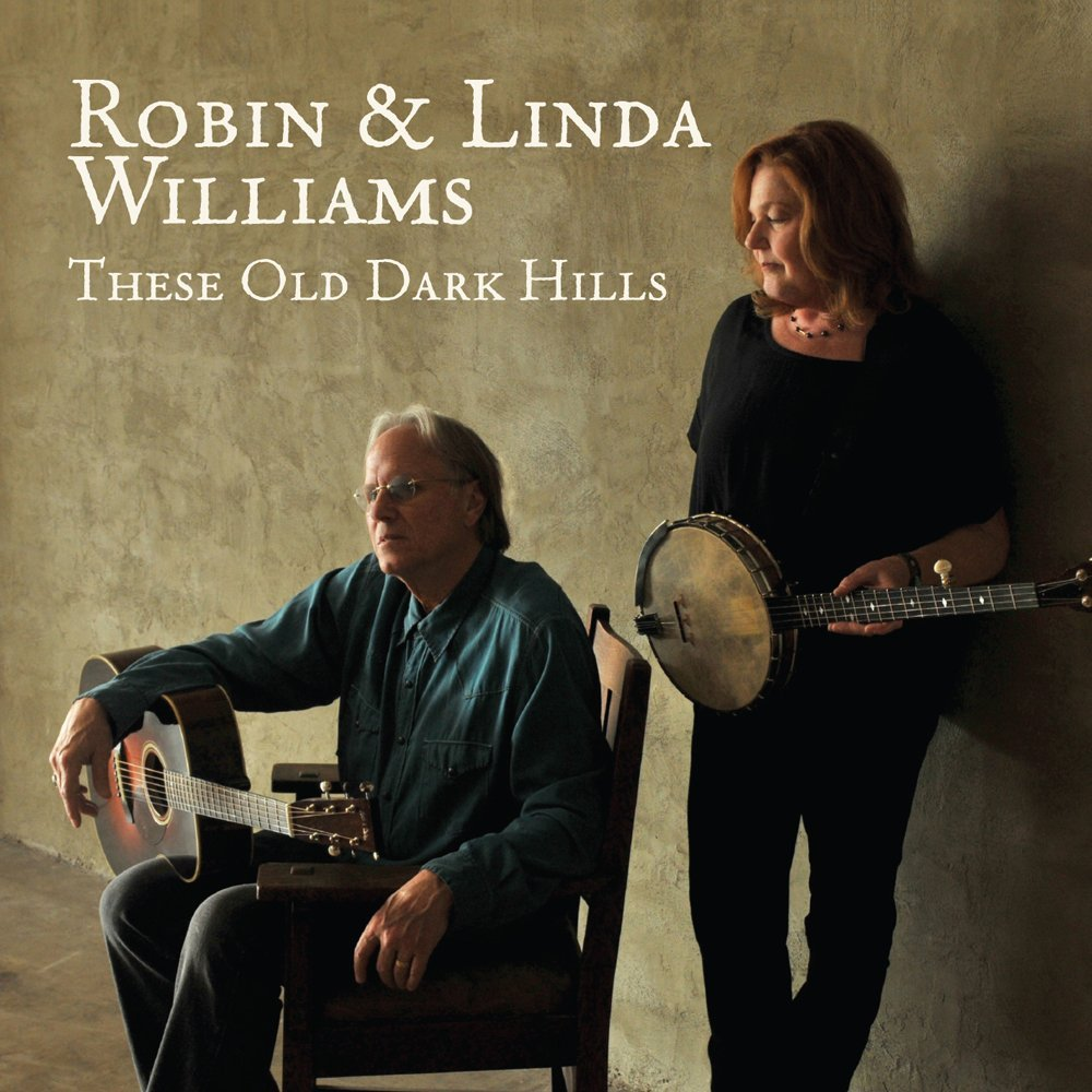 Robin & Linda Williams -- These Old Dark Hills