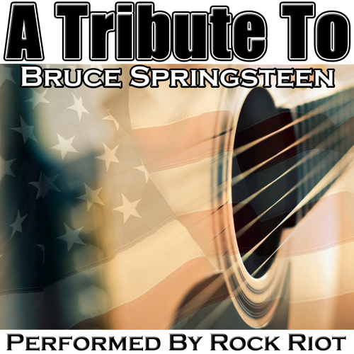 Rock Riot -- A Tribute To Bruce Springsteen