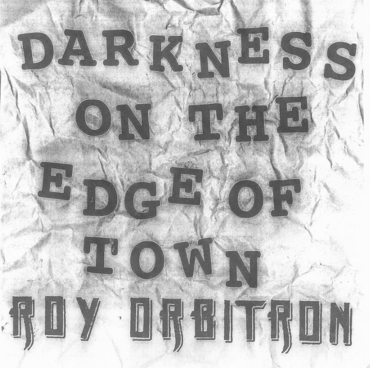 Roy Orbitron -- Darkness On The Edge Of Town