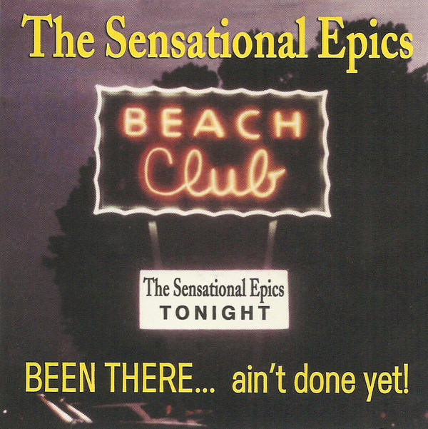 The Sensational Epics -- Been There... Ain't Done Yet!