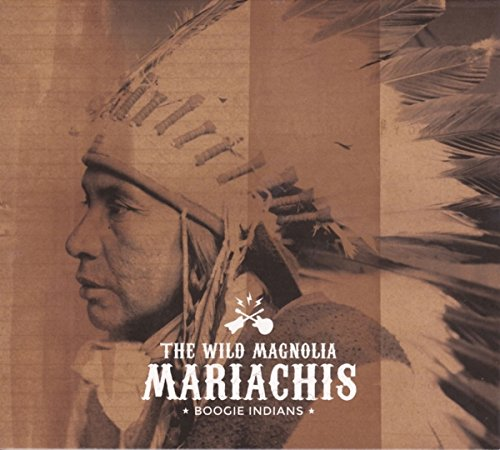 The Wild Magnolia Mariachis -- Boogie Indians
