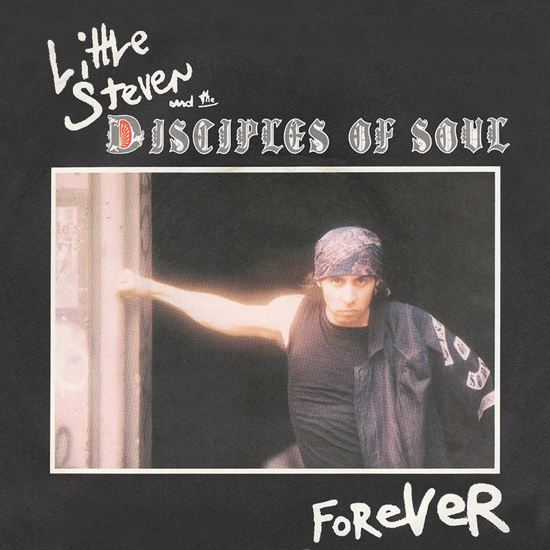 "Little Steven And The Disciples Of Soul -- ""Forever / Men Without Women"""