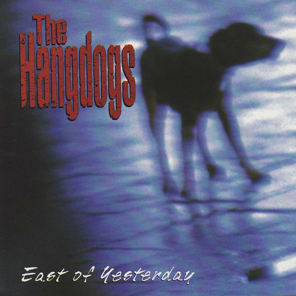 The Hangdogs -- East Of Yesterday