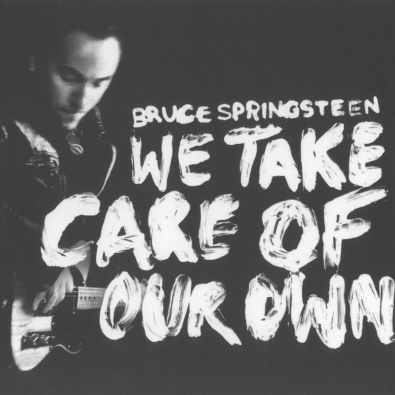Bruce Springsteen -- We Take Care Of Our Own (UK single)