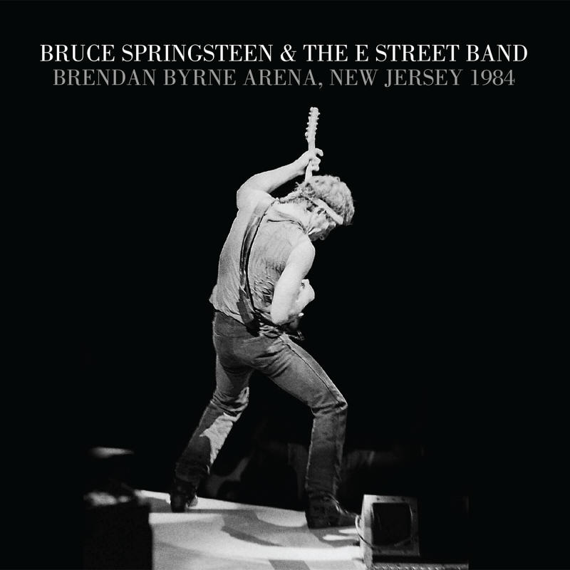 Bruce Springsteen & The E Street Band -- Brendan Byrne Arena, New Jersey 1984