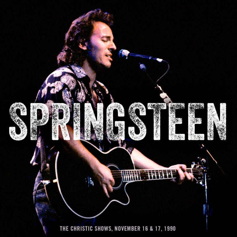 Bruce Springsteen -- The Christic Shows, November 16 & 17, 1990